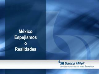 México Espejismos  o Realidades