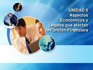 UNIDAD II Aspectos Económicos y Legales que afectan la Función Financiera