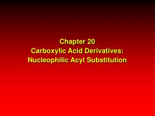 Chapter 20 Carboxylic Acid Derivatives: Nucleophilic Acyl Substitution