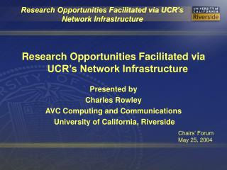 Research Opportunities Facilitated via UCR�s Network Infrastructure