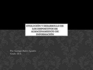 Evolución y desarrollo de los dispositivos de almacenamiento de  información