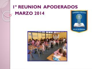 1º REUNION  APODERADOS   MARZO 2014