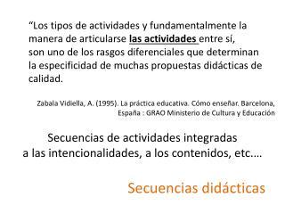 Secuencias de actividades integradas  a las intencionalidades, a los contenidos, etc.…