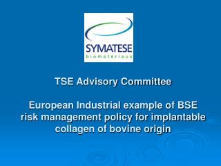 TSE Advisory Committee  European Industrial example of BSE risk management policy for implantable collagen of bovine ori