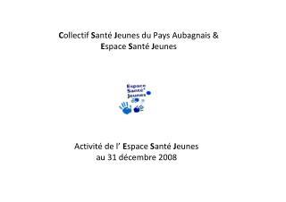 C ollectif  S anté  J eunes du Pays Aubagnais & E space  S anté  J eunes