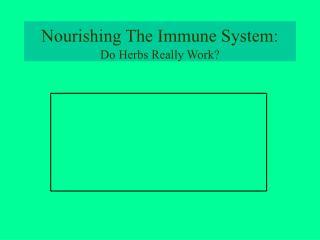 Nourishing The Immune System:  Do Herbs Really Work