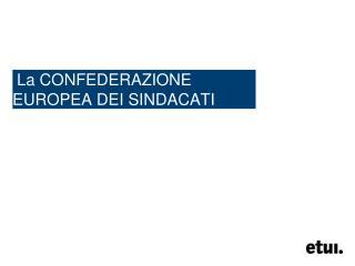 La CONFEDERAZIONE EUROPEA DEI SINDACATI