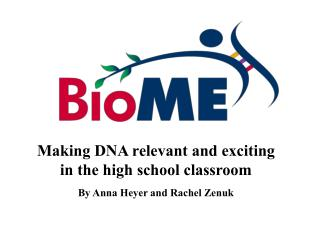 Making DNA relevant and exciting in the high school classroom By Anna Heyer and Rachel Zenuk