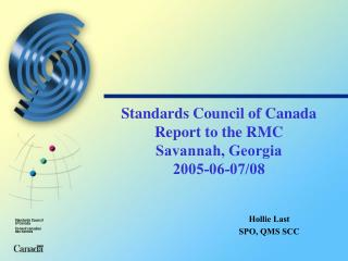 Standards Council of Canada Report to the RMC Savannah, Georgia 2005-06-07/08