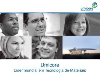 Umicore Líder mundial em Tecnologia de Materiais