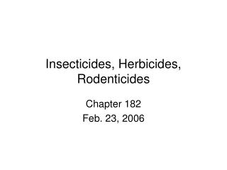 Insecticides, Herbicides, Rodenticides