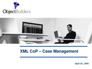 XML CoP – Case Management