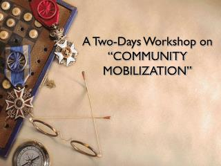 A Two-Days Workshop on �COMMUNITY MOBILIZATION�