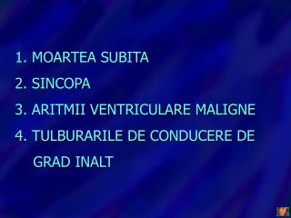 MOARTEA SUBITA  SINCOPA   ARITMII VENTRICULARE MALIGNE  TULBURARILE DE CONDUCERE DE