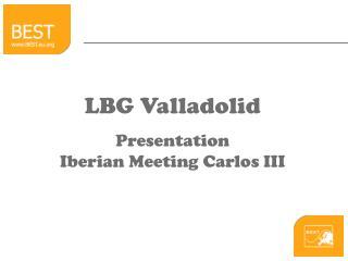 LBG Valladolid Presentation  Iberian Meeting Carlos III