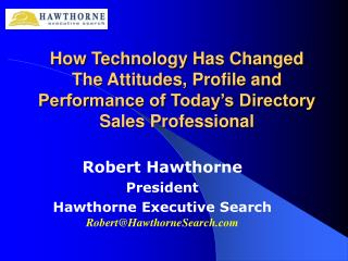Robert Hawthorne President Hawthorne Executive Search Robert@HawthorneSearch