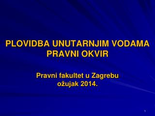 PLOVIDBA  UNUTARNJIM VODAMA  PRAVNI OKVIR Pravni fakultet u Zagrebu ožujak 2014.
