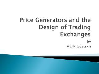 Price Generators and the Design of Trading  Exchanges