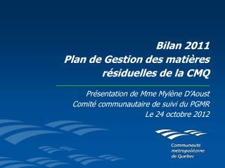 Bilan 2011 Plan de Gestion des matières résiduelles de la  CMQ