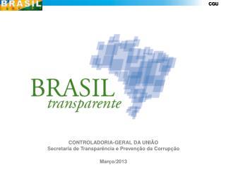 CONTROLADORIA-GERAL DA UNIÃO Secretaria de  Transparência e Prevenção  da  Corrupção Março/2013