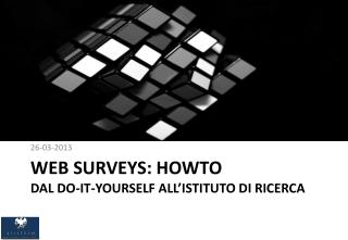 WeB  SURVEYS: HOWTO Dal  Do-IT-YOURSELF  all'Istituto di Ricerca