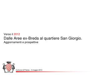 Verso il  2012 Dalle Aree ex-Breda al quartiere San Giorgio. Aggiornamenti e prospettive