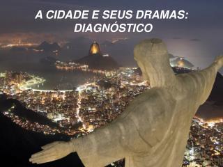 A CIDADE E SEUS DRAMAS:    DIAGNÓSTICO