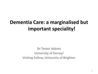 Dementia Care: a marginalised but                 important speciality