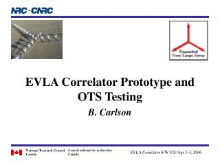 EVLA Correlator Prototype and OTS Testing B. Carlson
