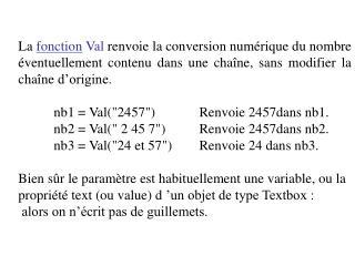La  fonction Format  permet de préciser la mise en forme d'un nombre.