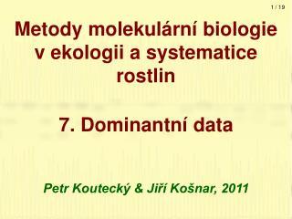 Metody molekulární biologie v ekologii a systematice rostlin 7. Dominantní data