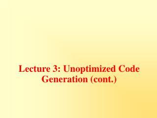 Lecture 3: Unoptimized Code Generation (cont.)
