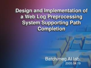 Design and Implementation of a Web Log Preprocessing System Supporting Path Completion