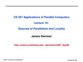 CS 267 Applications of Parallel Computers Lecture 10:  Sources of Parallelism and Locality