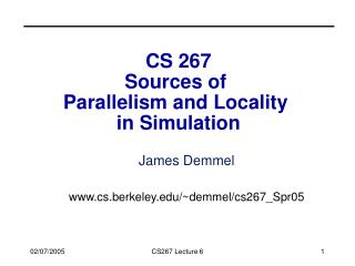 CS 267 Sources of  Parallelism and Locality  in Simulation