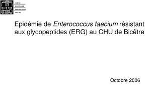 Epidémie de  Enterococcus faecium  résistant aux glycopeptides (ERG) au CHU de Bic être