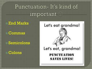 Punctuation- It�s kind of important  ?