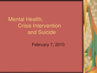 Mental Health, 	Crisis Intervention  		and Suicide