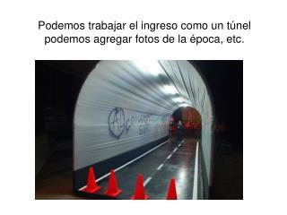 Podemos trabajar el ingreso como un túnel podemos agregar fotos de la época, etc.
