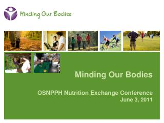 Minding Our Bodies  OSNPPH Nutrition Exchange Conference  June 3, 2011