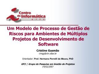 Cristine Gusmão cmgg@cin.ufpe.br Orientador: Prof. Hermano Perrelli de Moura, PhD