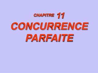 CHAPITRE  11 CONCURRENCE PARFAITE