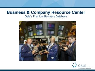 Business & Company Resource Center Gale�s Premium Business Database