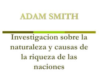 ADAM SMITH Investigacion sobre  la  naturaleza  y  causas  de la  riqueza  de  las naciones