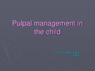 Pulpal management in the child