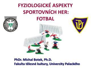 PhDr. Michal Botek, Ph.D. Fakulta tělesné kultury, Univerzity Palackého