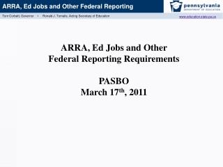 ARRA, Ed Jobs and Other Federal Reporting Requirements PASBO March 17 th , 2011