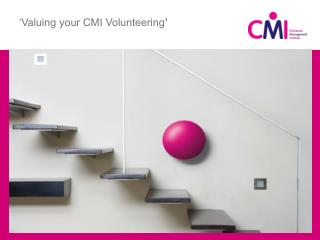 �Valuing your CMI Volunteering �