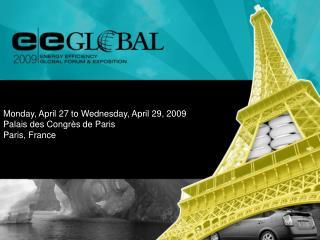 Monday, April 27 to Wednesday, April 29, 2009 Palais des Congr è s de Paris Paris, France