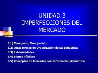 UNIDAD 3  IMPERFECCIONES DEL MERCADO